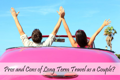Pros and Cons of Long Term Travel as a Couple