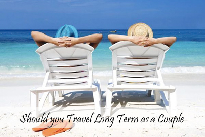 Should you Travel Long Term as a Couple